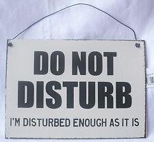 NEW HANGING METAL WALL SIGN DO NOT DISTURB - I'M DISTURBED ENOUGH AS IT IS!