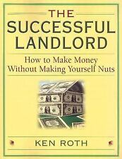 The Successful Landlord: How to Make Money Without Making Yourself Nuts