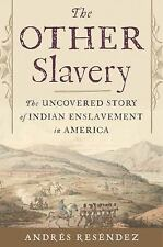 The Other Slavery : The Uncovered Story of Indian Enslavement in America by...
