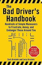 The Bad Driver's Handbook: Hundreds of Simple Maneuvers to Frustrate, Annoy, and