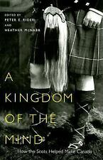 A Kingdom of the Mind: How The Scots Helped Make Canada (McGill-Queen'-ExLibrary