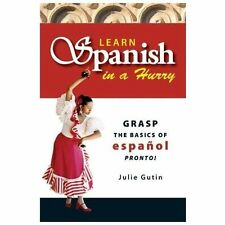 Learn Spanish in a Hurry: Grasp the Basics of Espanol Pronto! (Everything Serie
