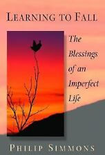 Learning to Fall : The Blessings of an Imperfect Life by Philip Simmons...