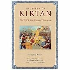 Birth of Kirtan : The Life and Teachings of Chaitanya by Shiva Rea and...