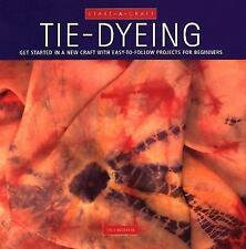 Tie-Dyeing: Get Started in a New Craft With Easy-To-Follow Projects fo-ExLibrary