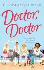Doctor, Doctor: Incredible True Tales from a GP's Surgery, Leonard, Dr Rosemary,