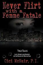 Never Flirt with A Femme Fatale by P. i. cici McNair and Cici Mcnair (2011,...