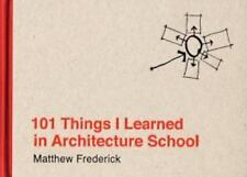 101 Things I Learned in Architecture School by Matthew Frederick (2007, Hardcove