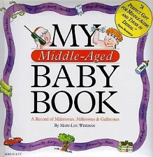 My Middle-Aged Baby Book : A Record of Milestones, Millstones and Gallstones.New