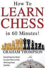 How to Learn Chess in 60 Minutes by Graham Thompson (2014, Paperback)