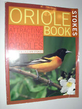 STOKES ORIOLE BOOK : The Complete Guide to Attracting, Identifying and Enjoying