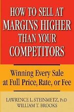 How to Sell at Margins Higher Than Your Competitors : Winning Every Sale at...
