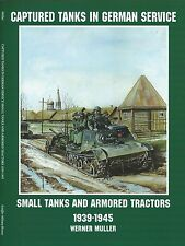 Captured Tanks in German Service: Small Tanks and Armored Tractors 1939-1945
