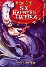 Six Haunted Hairdos by Gregory Maguire c1997, Hardcover