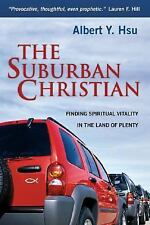 The Suburban Christian: Finding Spiritual Vitality in the Land of Plenty Hsu, A