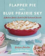 Flapper Pie and a Blue Prairie Sky: A Modern Baker's Guide to Old-Fashioned...
