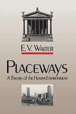 Placeways : A Theory of the Human Environment by E. V. Walter (1988, Paperback)