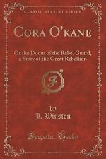 Cora O'Kane : Or the Doom of the Rebel Guard, a Story of the Great Rebellion...