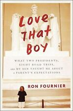 Love That Boy: What Two Presidents, Eight Road Trips, and My Son Taught Me About