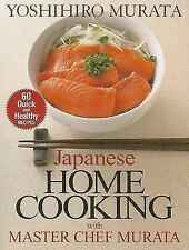 Japanese Home Cooking with Master Chef Murata : Sixty Quick and Healthy...