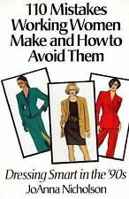 110 Mistakes Working Women Make and How to Avoid Them : Dressing Smart in the...