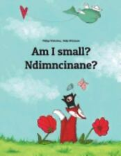 Am I Small? Ndimncinane? : Children's Picture Book English-Xhosa (Dual...