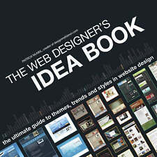 Web Designer's Idea Book: The Ultimate Guide to Themes, Trends and Styles in...