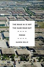 The Road in Is Not the Same Road Out : Poems by Karen Solie (2016, Paperback)