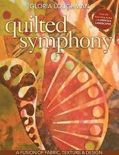 Quilted Symphony : A Fusion of Fabric, Texture and Design by Gloria Loughman...
