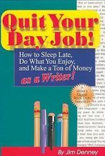 Quit Your Day Job!: How to Sleep Late, Do What You Enjoy, and Make a Ton of Mone