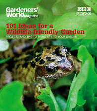 Gardeners' World: 101 Ideas for a Wildlife-Friendly Garden: 101 Projects and Tip