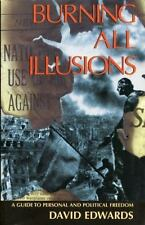 Burning All Illusions: A Guide to Personal and Political Freedom, Edwards, David
