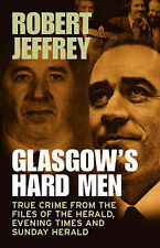 Glasgow's Hard Men: True Crime from the Files of The Herald, Evening Times...