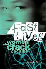 Fast Lives: Women Who Use Crack Cocaine by Sterk, Claire