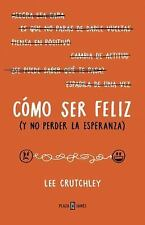 Cómo Ser Feliz (y No Perder la Esperanza)How to Be Happy (or at Least Less...