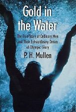 Gold in the Water: The True Story of Ordinary Men and Their Extraordinary Dream
