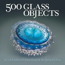 500 Glass Objects: A Celebration of Functional & Sculptural Glass 500 Series)