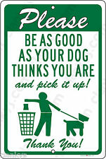 DOG POOP Be as Good as Your Dog Thinks You Are 8x12 Alum Sign Made in USA UV Pro