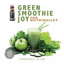 NEW - Green Smoothie Joy for Nutribullet by Elias, Cressida