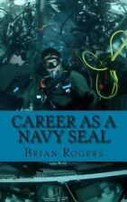 Career As a Navy SEAL : Career As a Navy SEAL: What They Do, How to Become...