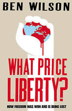 What Price Liberty?: How Freedom Was Won and Is Being Lost,Ben Wilson,Very Good