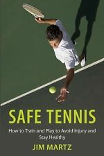 Safe Tennis : How to Train and Play to Avoid Injury and Stay Healthy by Jim...