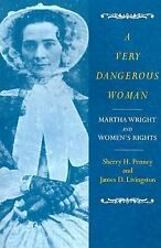 A Very Dangerous Woman: Martha Wright and Women's Rights by Penney, Sharon