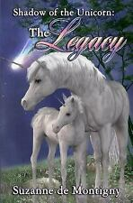 The Legacy, Shadow of the Unicorn Book 1 by Suzanne De Montigny (2016,...