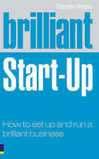 Brilliant Start-Up: How to Set Up and Run a Brilliant Business by Caspian Woo...