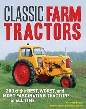 Classic Farm Tractors : 200 of the Best, Worst, and Most Fascinating Tractors...