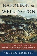 Napoleon and Wellington: The Battle of Waterloo--and the Great Commanders Who F