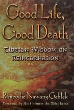 Good Life, Good Death: Tibetan Wisdom on Reincarnation Gehlek, Rimpoche Nawang