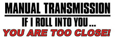 3x9 inch WHITE Manual Transmission If I Roll Into You.. Too Close Bumper Sticker
