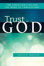 Trust in God : The Christian Life and the Book of Confessions by David W....